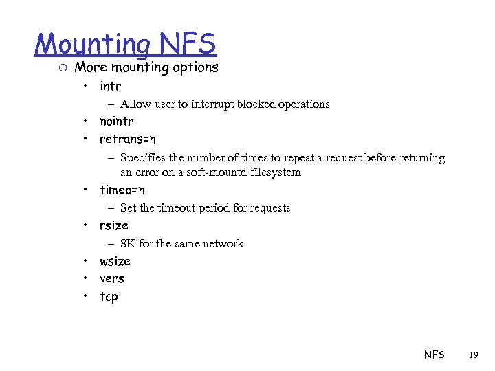 Mounting NFS m More mounting options • intr – Allow user to interrupt blocked