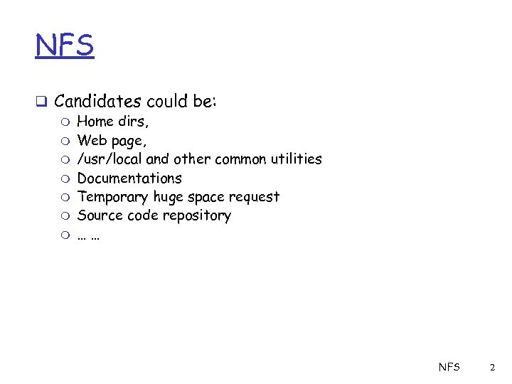 NFS q Candidates could be: m Home dirs, m Web page, m /usr/local and