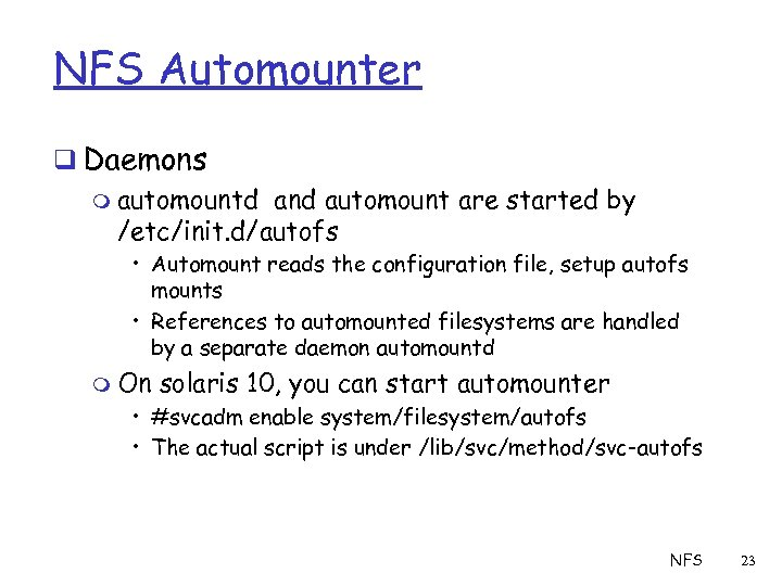 NFS Automounter q Daemons m automountd and automount are started by /etc/init. d/autofs •