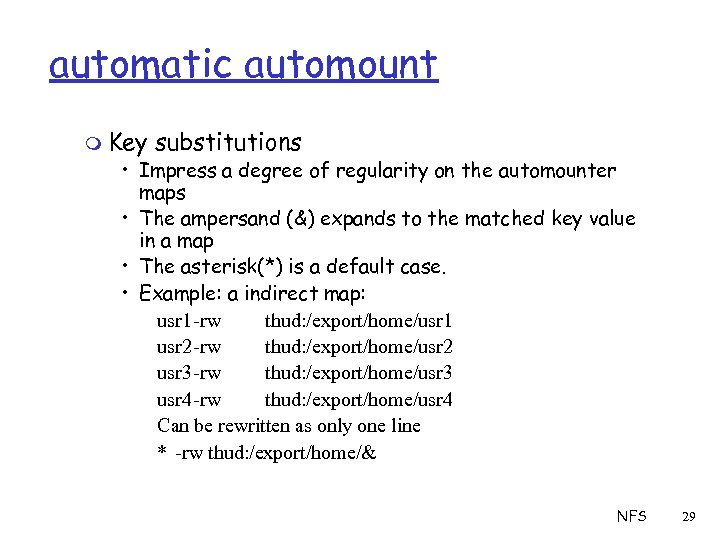 automatic automount m Key substitutions • Impress a degree of regularity on the automounter