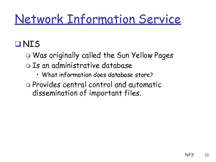 Network Information Service q NIS m Was originally called the Sun Yellow Pages m