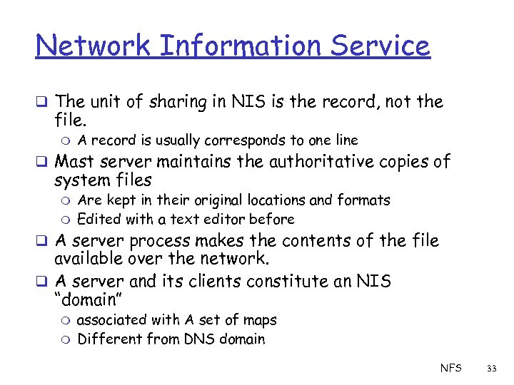 Network Information Service q The unit of sharing in NIS is the record, not