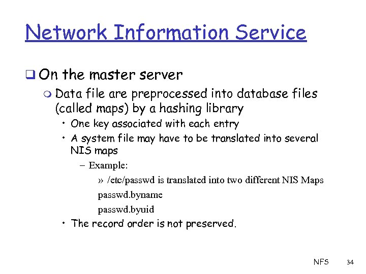 Network Information Service q On the master server m Data file are preprocessed into