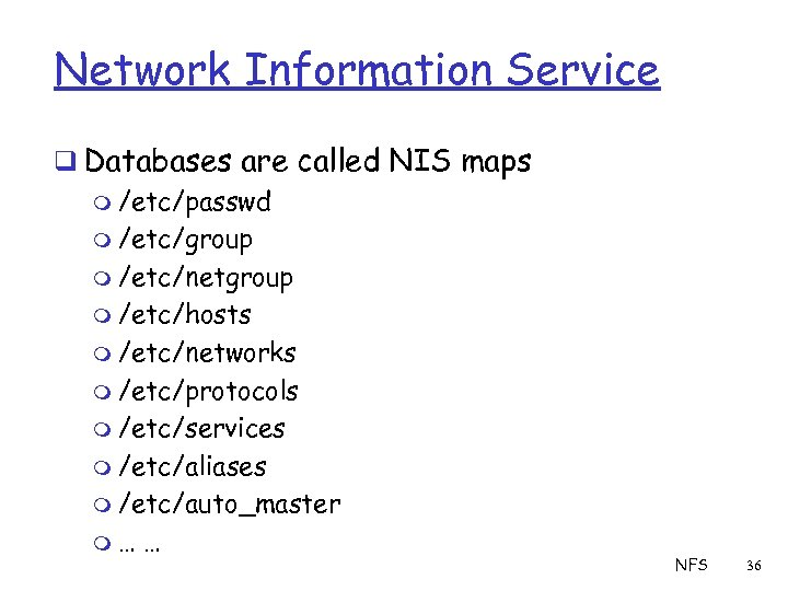 Network Information Service q Databases are called NIS maps m /etc/passwd m /etc/group m
