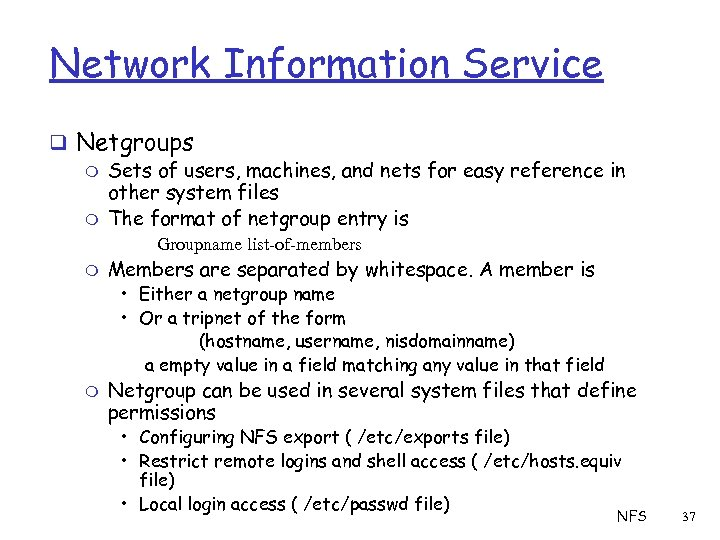 Network Information Service q Netgroups m Sets of users, machines, and nets for easy