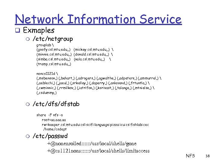 Network Information Service q Exmaples m /etc/netgrouplab  (goofy. csl. mtu. edu, , )