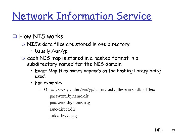 Network Information Service q How NIS works m NIS's data files are stored in