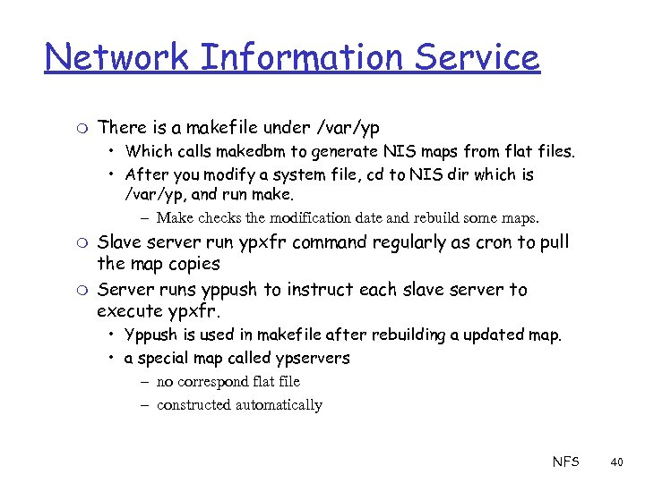 Network Information Service m There is a makefile under /var/yp • Which calls makedbm