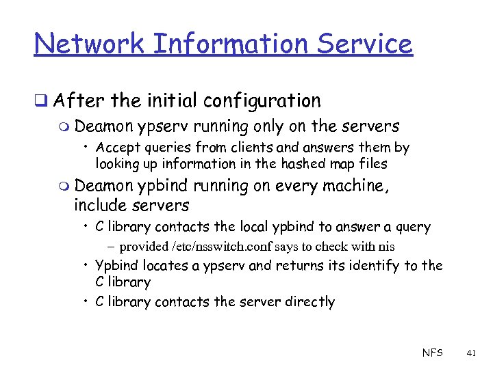 Network Information Service q After the initial configuration m Deamon ypserv running only on