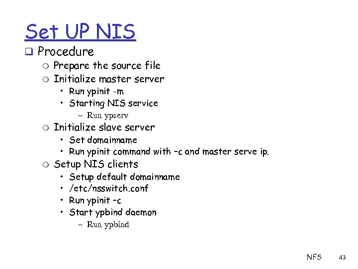 Set UP NIS q Procedure m Prepare the source file m Initialize master server