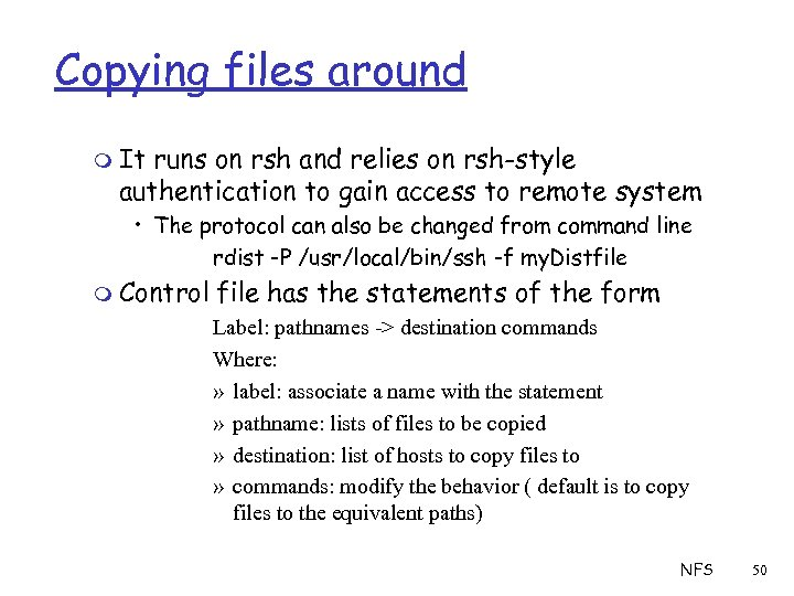 Copying files around m It runs on rsh and relies on rsh-style authentication to