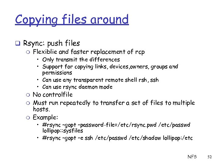 Copying files around q Rsync: push files m Flexiblie and faster replacement of rcp