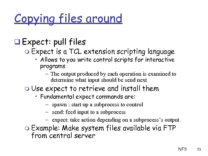 Copying files around q Expect: pull files m Expect is a TCL extension scripting