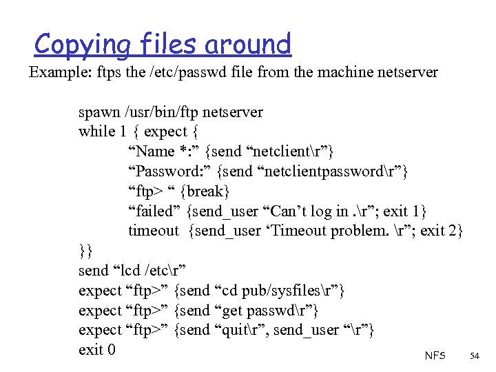 Copying files around Example: ftps the /etc/passwd file from the machine netserver spawn /usr/bin/ftp