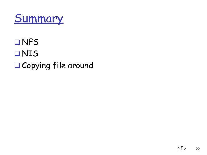Summary q NFS q NIS q Copying file around NFS 55