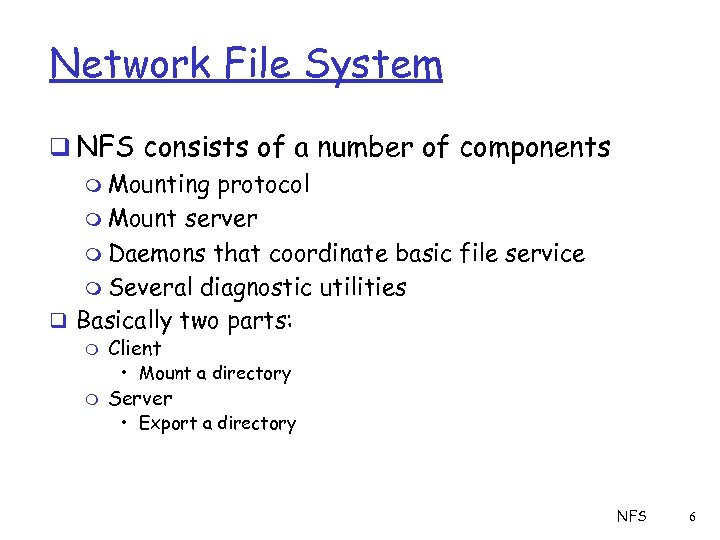 Network File System q NFS consists of a number of components m Mounting protocol