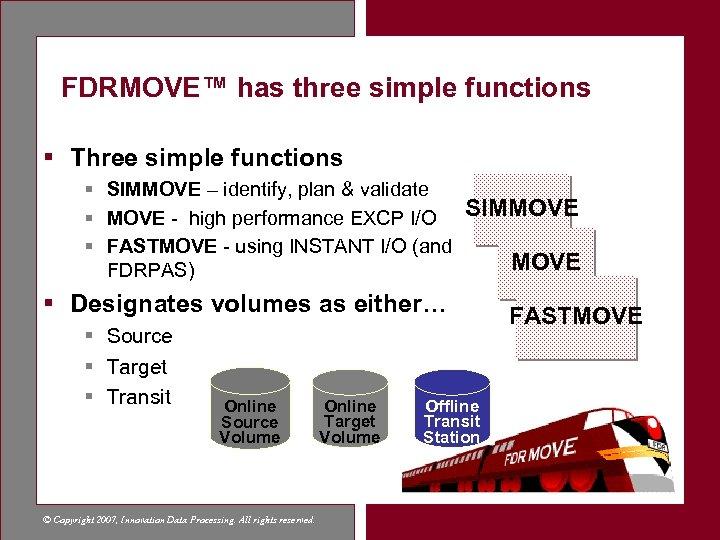 FDRMOVE™ has three simple functions § Three simple functions § SIMMOVE – identify, plan