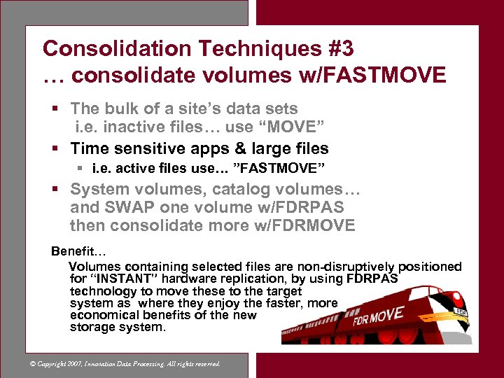 Consolidation Techniques #3 … consolidate volumes w/FASTMOVE § The bulk of a site's data