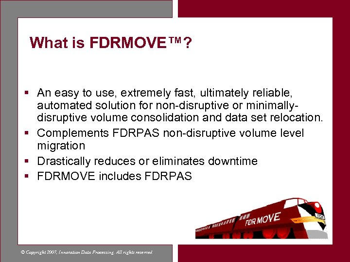 What is FDRMOVE™? § An easy to use, extremely fast, ultimately reliable, automated solution
