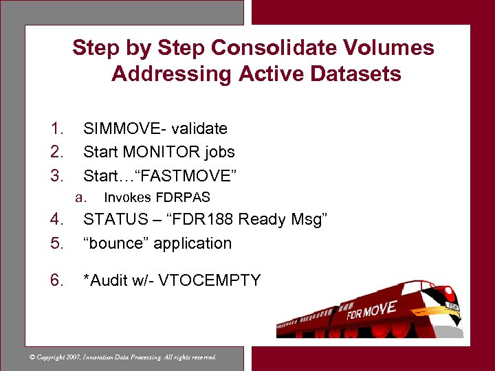 Step by Step Consolidate Volumes Addressing Active Datasets 1. 2. 3. SIMMOVE- validate Start