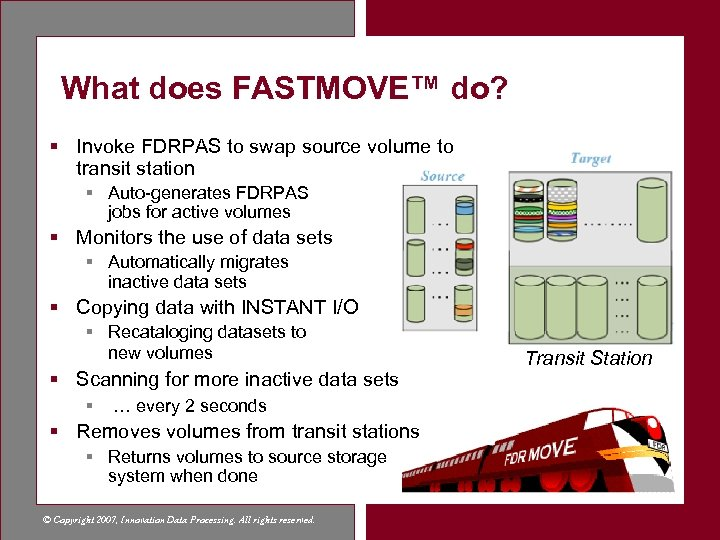 What does FASTMOVE™ do? § Invoke FDRPAS to swap source volume to transit station