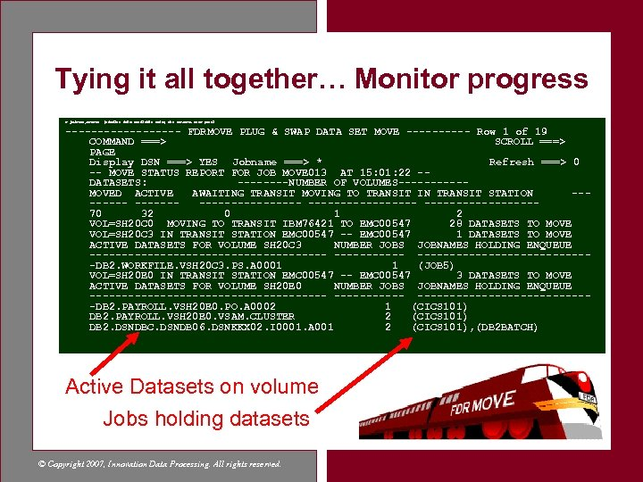 Tying it all together… Monitor progress F jobname, STATUS (similar info available using the