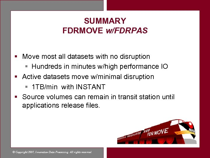 SUMMARY FDRMOVE w/FDRPAS § Move most all datasets with no disruption § Hundreds in