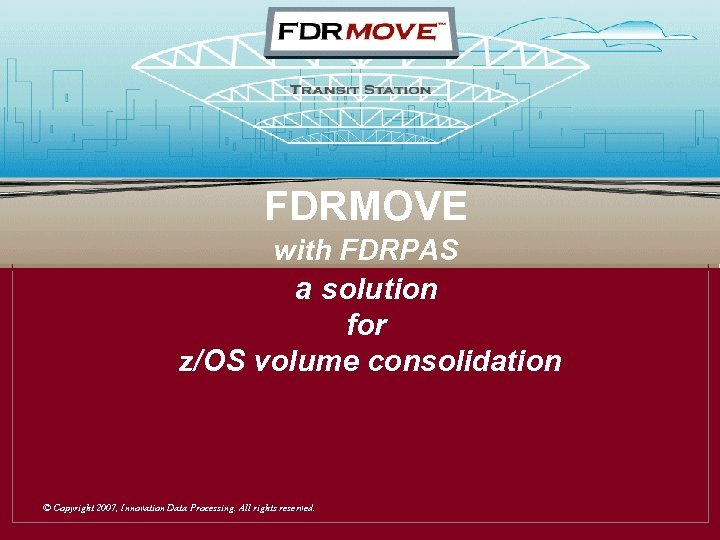 Transit Station FDRMOVE with FDRPAS a solution for z/OS volume consolidation © Copyright 2007,