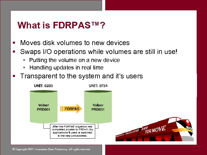 What is FDRPAS™? § Moves disk volumes to new devices § Swaps I/O operations