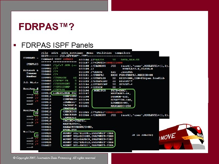 FDRPAS™? § FDRPAS ISPF Panels © Copyright 2007, Innovation Data Processing. All rights reserved.