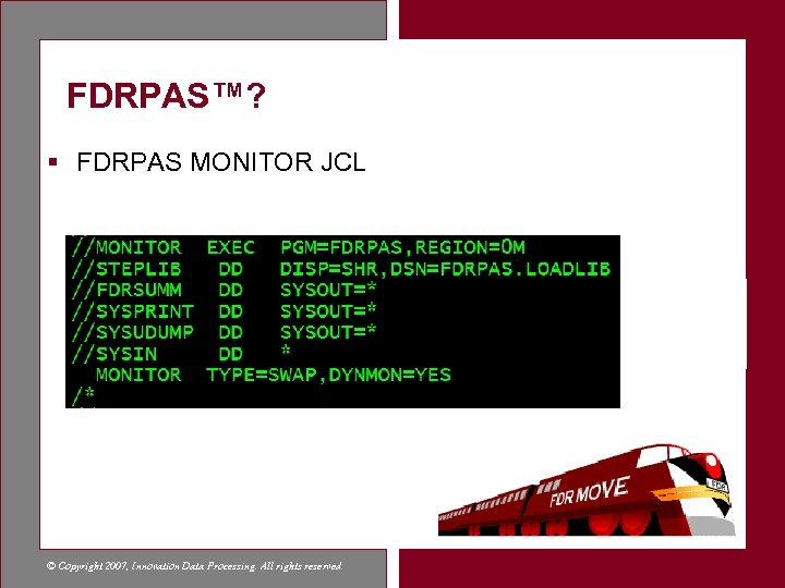 FDRPAS™? § FDRPAS MONITOR JCL © Copyright 2007, Innovation Data Processing. All rights reserved.