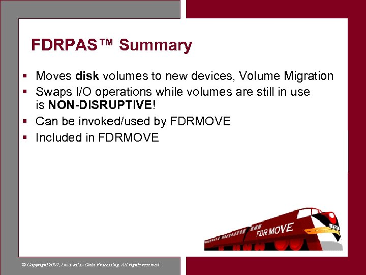 FDRPAS™ Summary § Moves disk volumes to new devices, Volume Migration § Swaps I/O