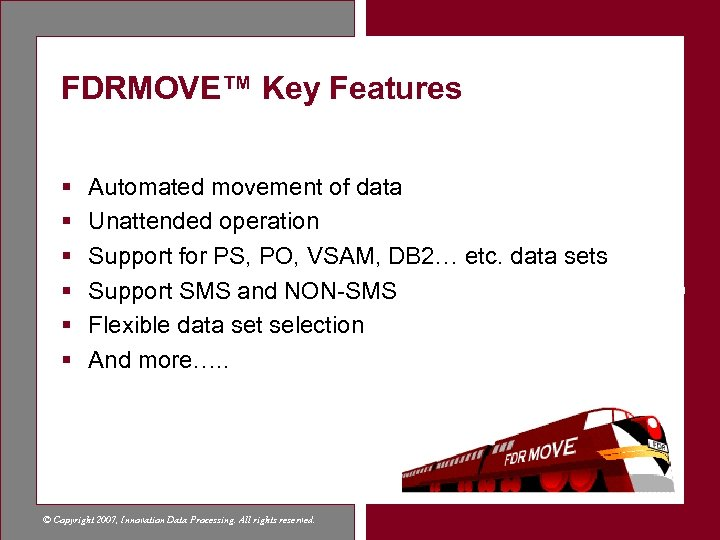 FDRMOVE™ Key Features § § § Automated movement of data Unattended operation Support for