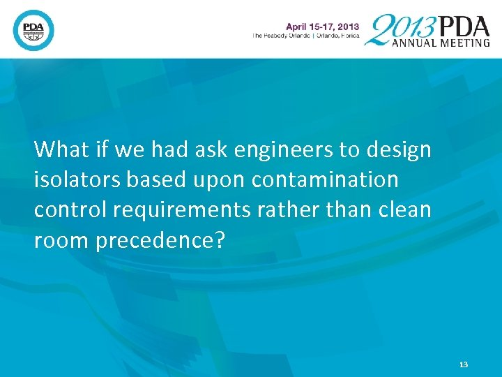 What if we had ask engineers to design isolators based upon contamination control requirements