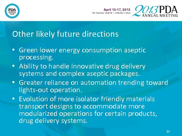 Other likely future directions • Green lower energy consumption aseptic processing. • Ability to