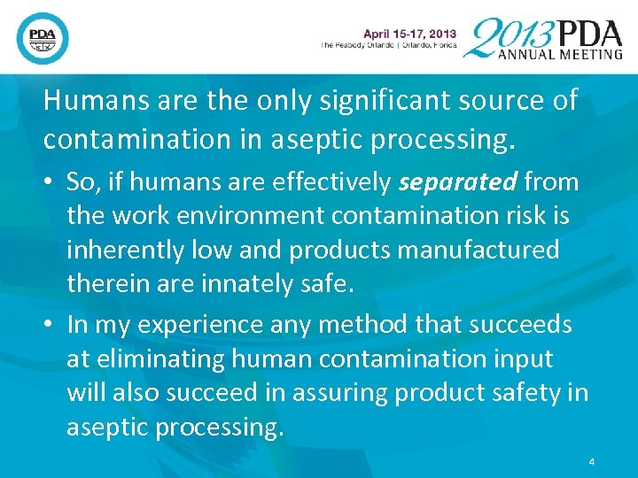 Humans are the only significant source of contamination in aseptic processing. • So, if