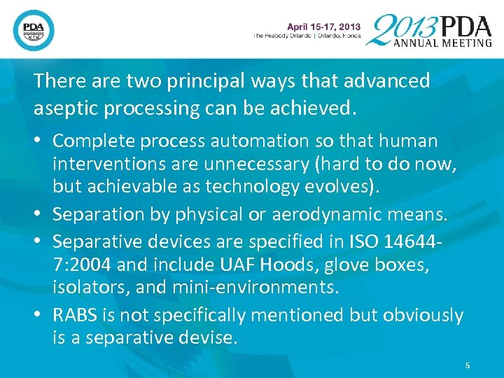 There are two principal ways that advanced aseptic processing can be achieved. • Complete
