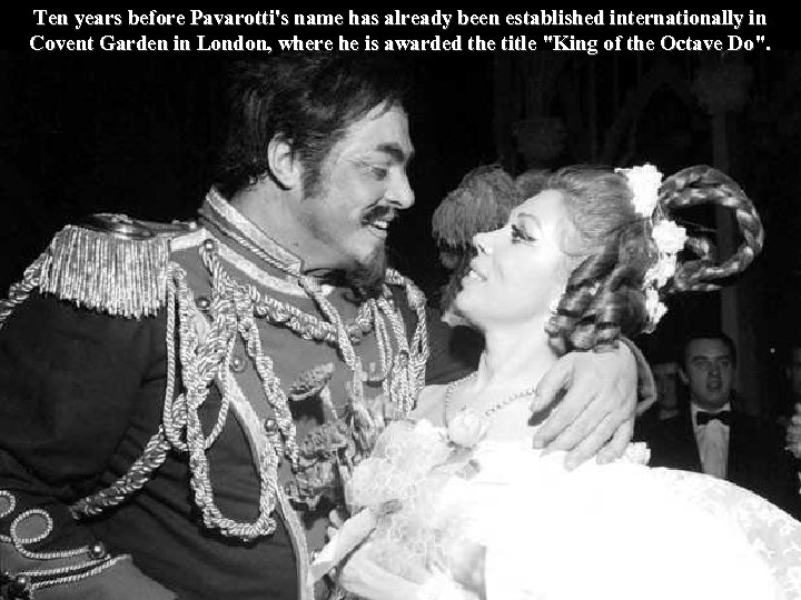 Ten years before Pavarotti's name has already been established internationally in Covent Garden in