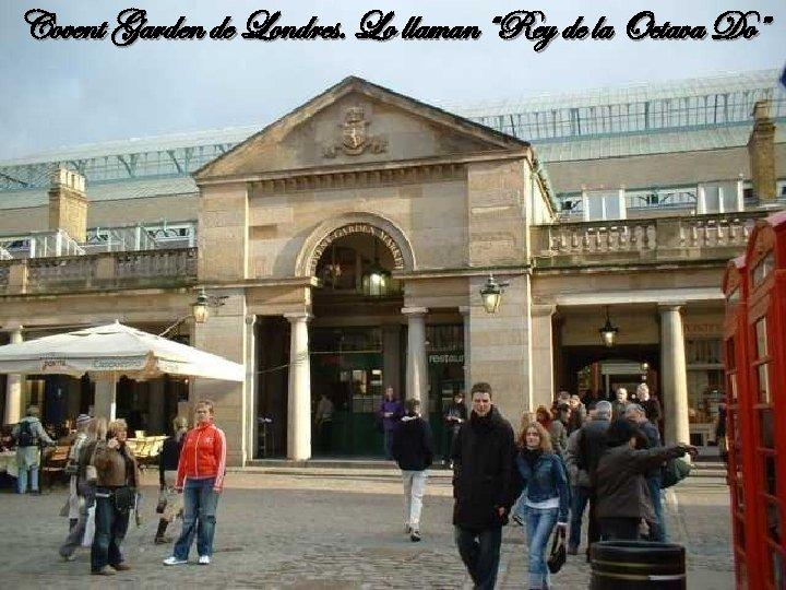 """Covent Garden de Londres. Lo llaman """"Rey de la Octava Do"""""""