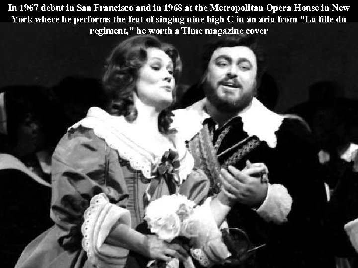 In 1967 debut in San Francisco and in 1968 at the Metropolitan Opera House