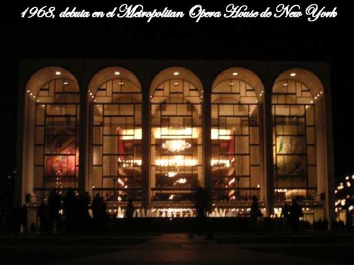 1968, debuta en el Metropolitan Opera House de New York