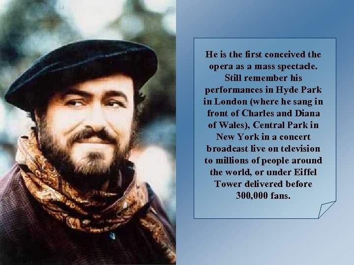 He is the first conceived the opera as a mass spectacle. Still remember his