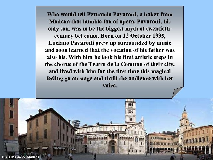 Who would tell Fernando Pavarotti, a baker from Modena that humble fan of opera,