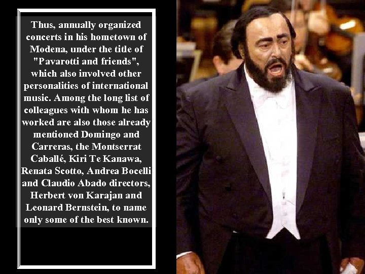 Thus, annually organized concerts in his hometown of Modena, under the title of