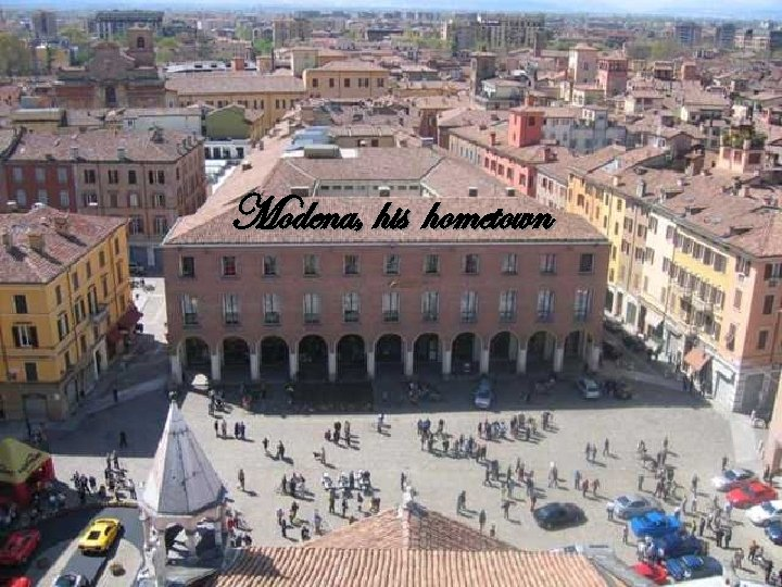 Modena, his hometown