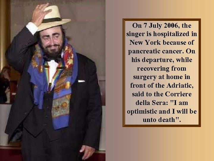 On 7 July 2006, the singer is hospitalized in New York because of pancreatic