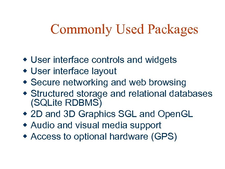 Commonly Used Packages w w User interface controls and widgets User interface layout Secure