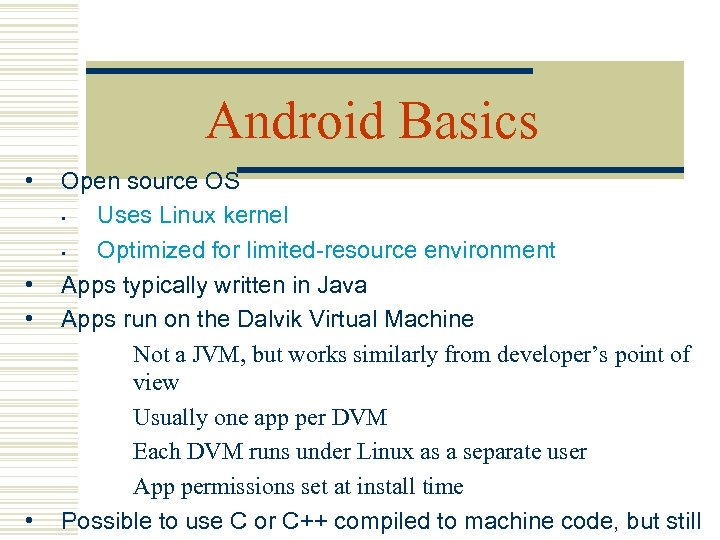 Android Basics • • Open source OS • Uses Linux kernel • Optimized for