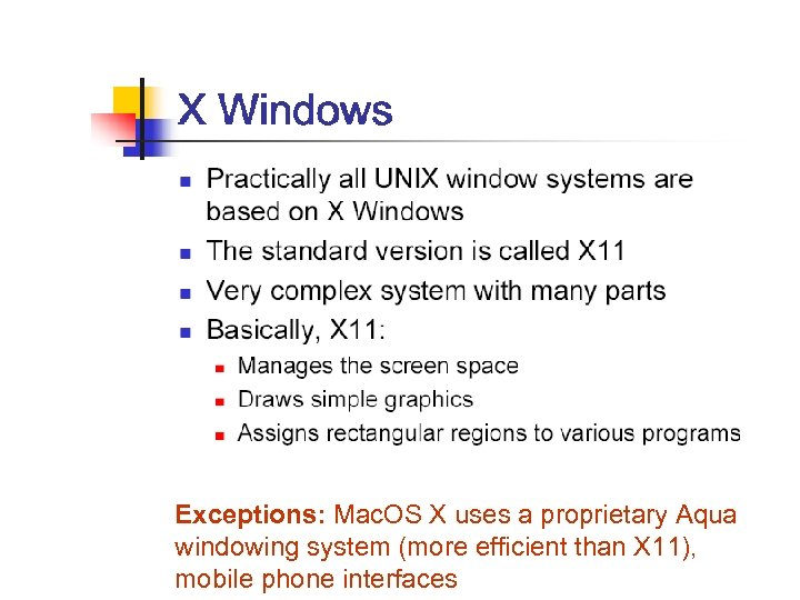 Exceptions: Mac. OS X uses a proprietary Aqua windowing system (more efficient than X