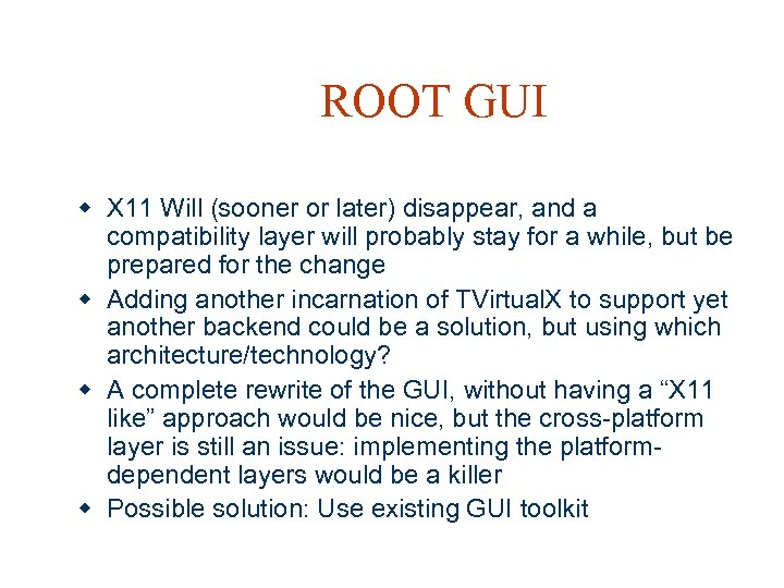 ROOT GUI w X 11 Will (sooner or later) disappear, and a compatibility layer